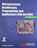 Microprocessor Architecture, Programming and Applications with the 8085 by Ramesh Gaonkar