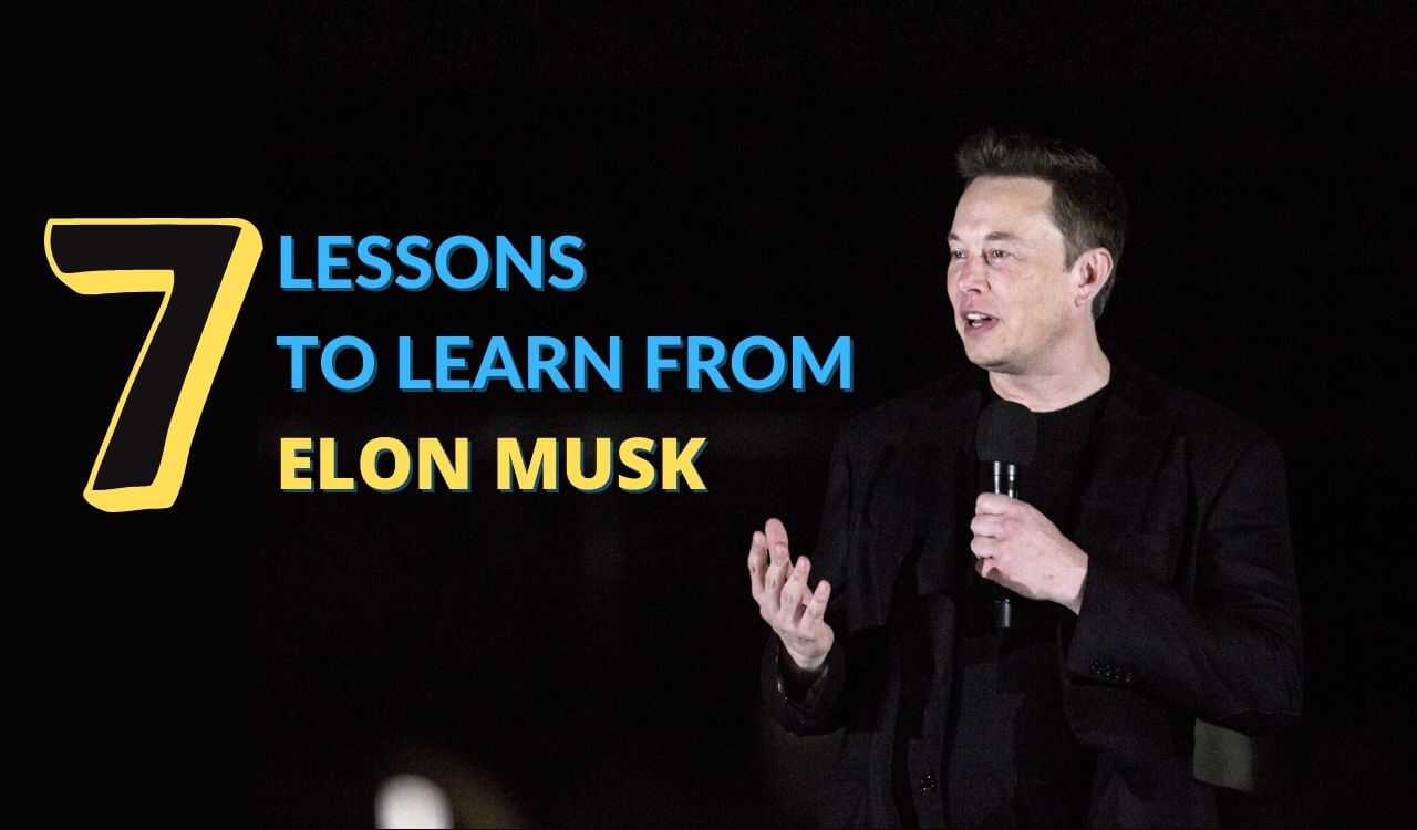 7 lessons to learn from Elon Musk