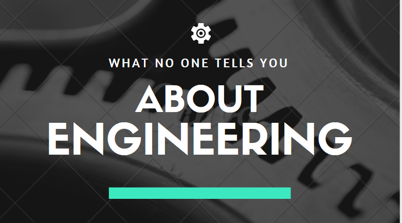 what no one tells you about engineering.