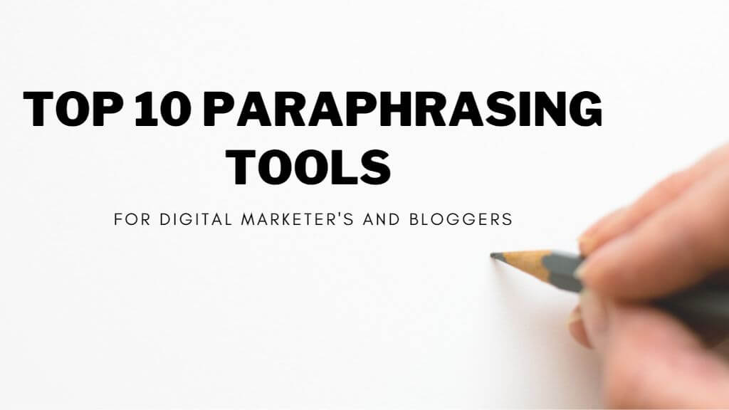 Top 10 paraphrasing tools for digital marketer's and bloggers